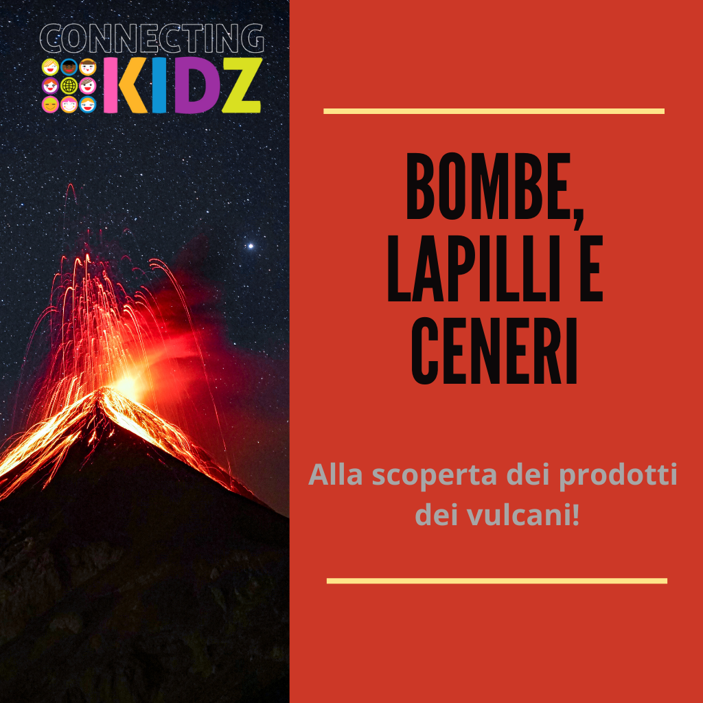 Bombe, lapilli, ceneri. Alla scoperta dei prodotti dei Vulcani!