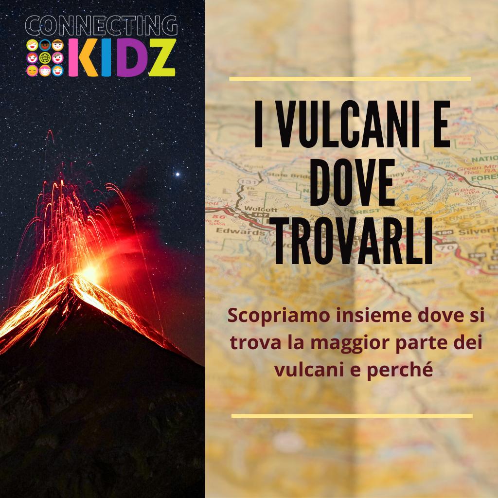 I VULCANI E DOVE TROVARLI. Scopriamo insieme dove si trova la maggior parte dei vulcani e perché.