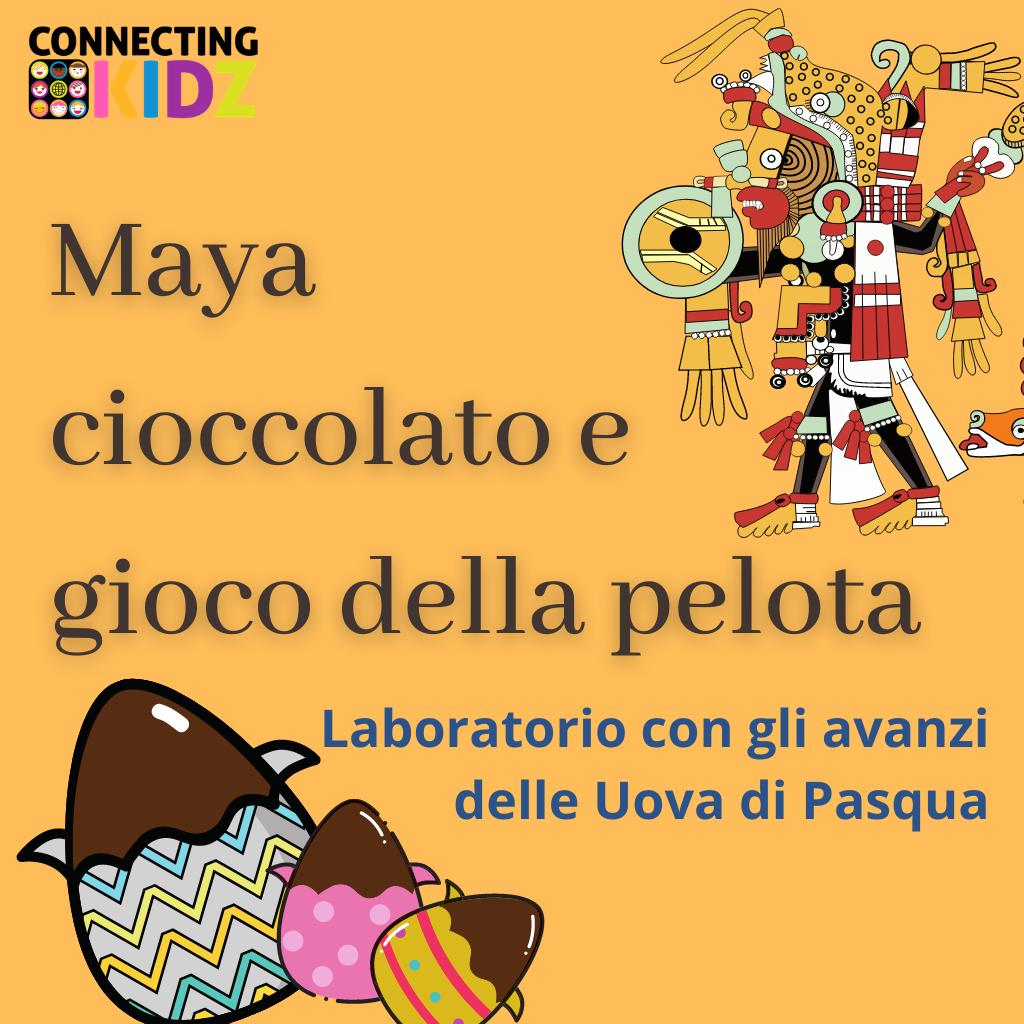 Maya, cioccolato e gioco della pelota. Laboratorio con gli avanzi delle uova di Pasqua...